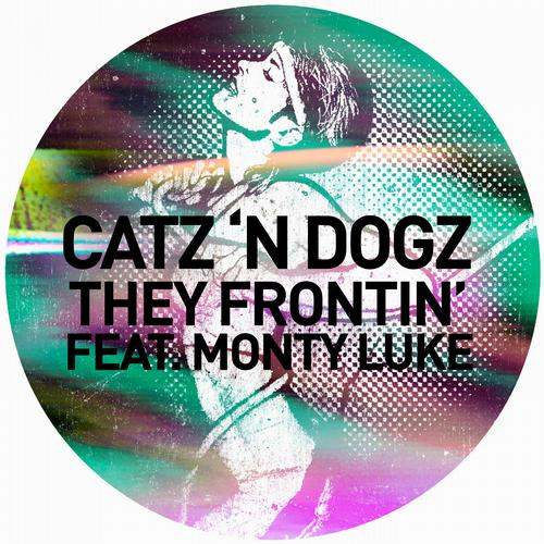 Catz-n-Dogz-feat-Monty-Luke-They-Frontin-Original-Mix
