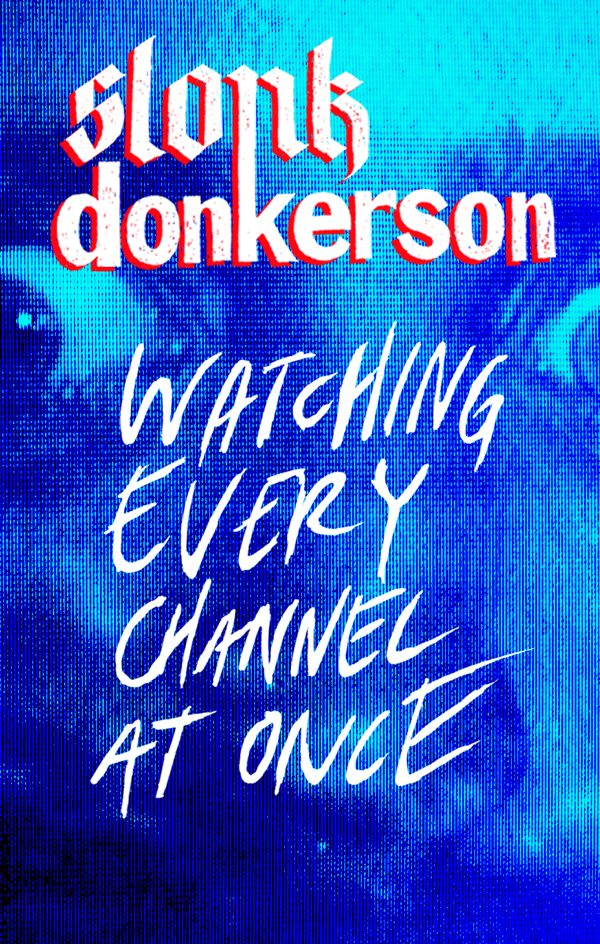 Slonk Donkerson - Watching Every Channel At Once