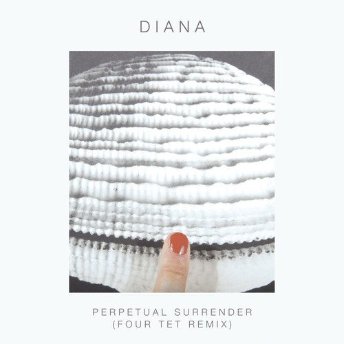 diana Perpetual Surrender (Four Tet Remix)