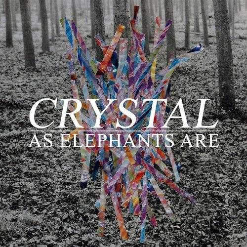 As Elephants Are - Crystal