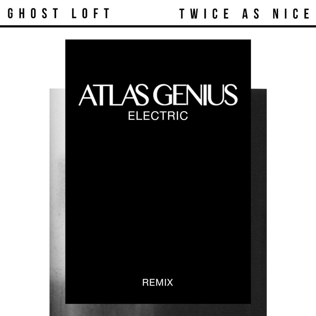 Atlas Genius - Electric (Ghost Loft & Twice As Nice Remix) 1200