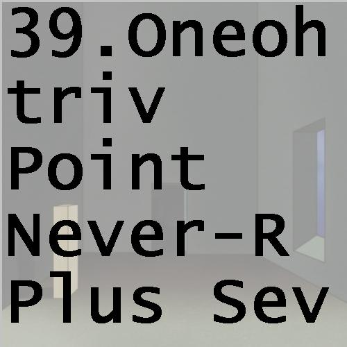 39oneohtrivpointneverrplusseven