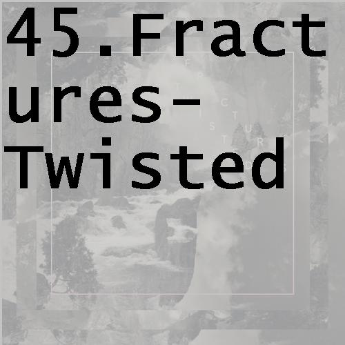 45fracturestwisted
