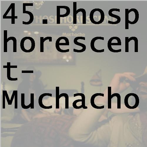 45phosphorescentmuchacho