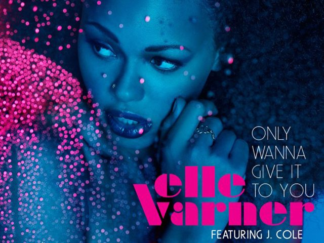 Elle Varner - Only Wanna Give It To You (Feat. J. Cole)