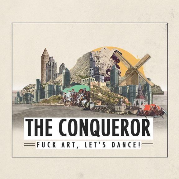 Fuck Art, Let's Dance! - The Conqueror