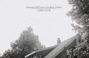 someonestilllovesyouborisyeltsin-tape-club