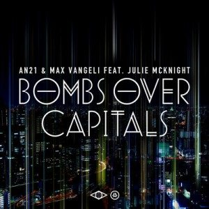 AN21 & Max Vangeli ft. Julie Mcknight - Bombs Over Capitals