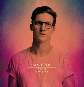 Dan Croll From Nowhere copy